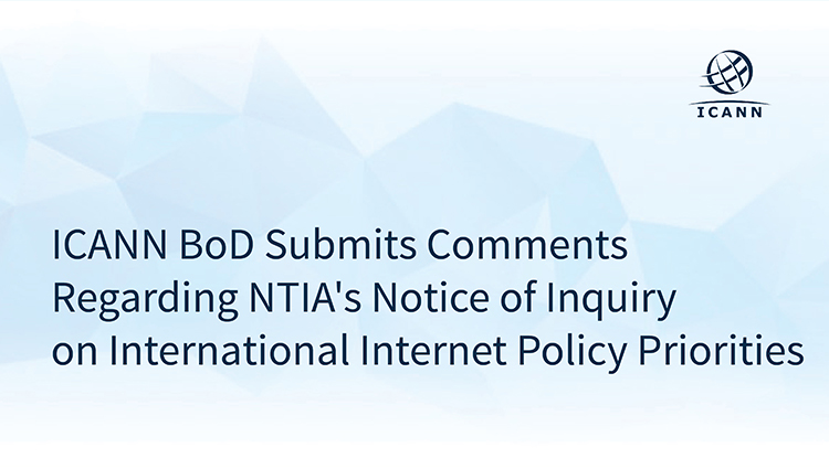 ICANN BoD Submits Comments Regarding NTIA's Notice of Inquiry on International Internet Policy Priorities