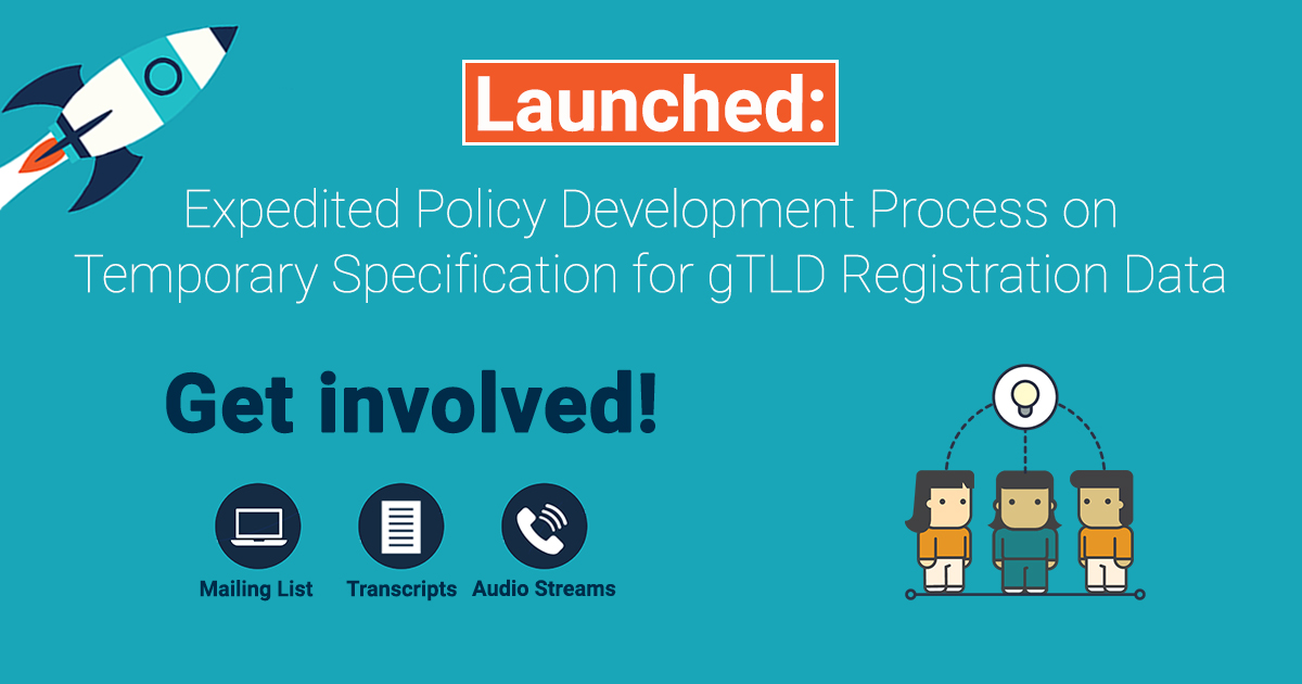 Launched: Expedited Policy Development Process on Temporary Specification for gTLD Registration Data | Get involved! | Mailing List, Transcripts, Audio Streams