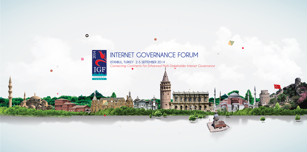 Internet Governance Forum (IGF) in Istanbul, Turkey | 2 – 5 September 2014