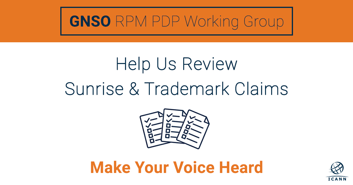 GNSO RPM PDP Working Group | Help Us Review Sunrise & Trademark Claims: Make Your Voice Heard